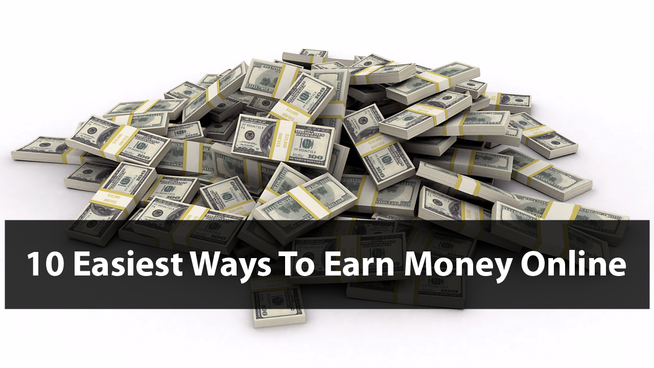 Top 10 Easiest Ways To Earn Money Online  2017