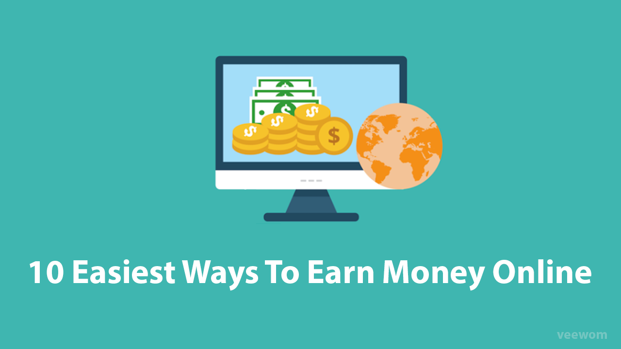 Top 10 Easiest Ways To Earn Money Online  2019