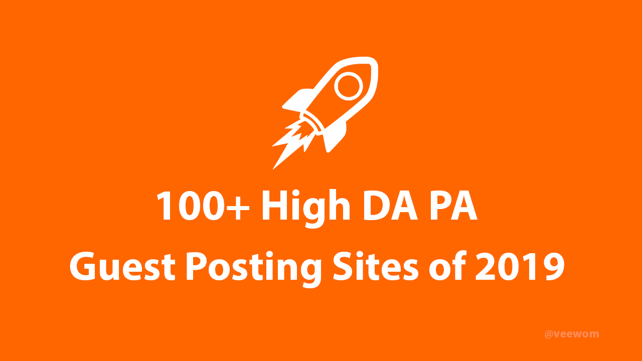 100+ High DA PA Guest Posting Sites 2019