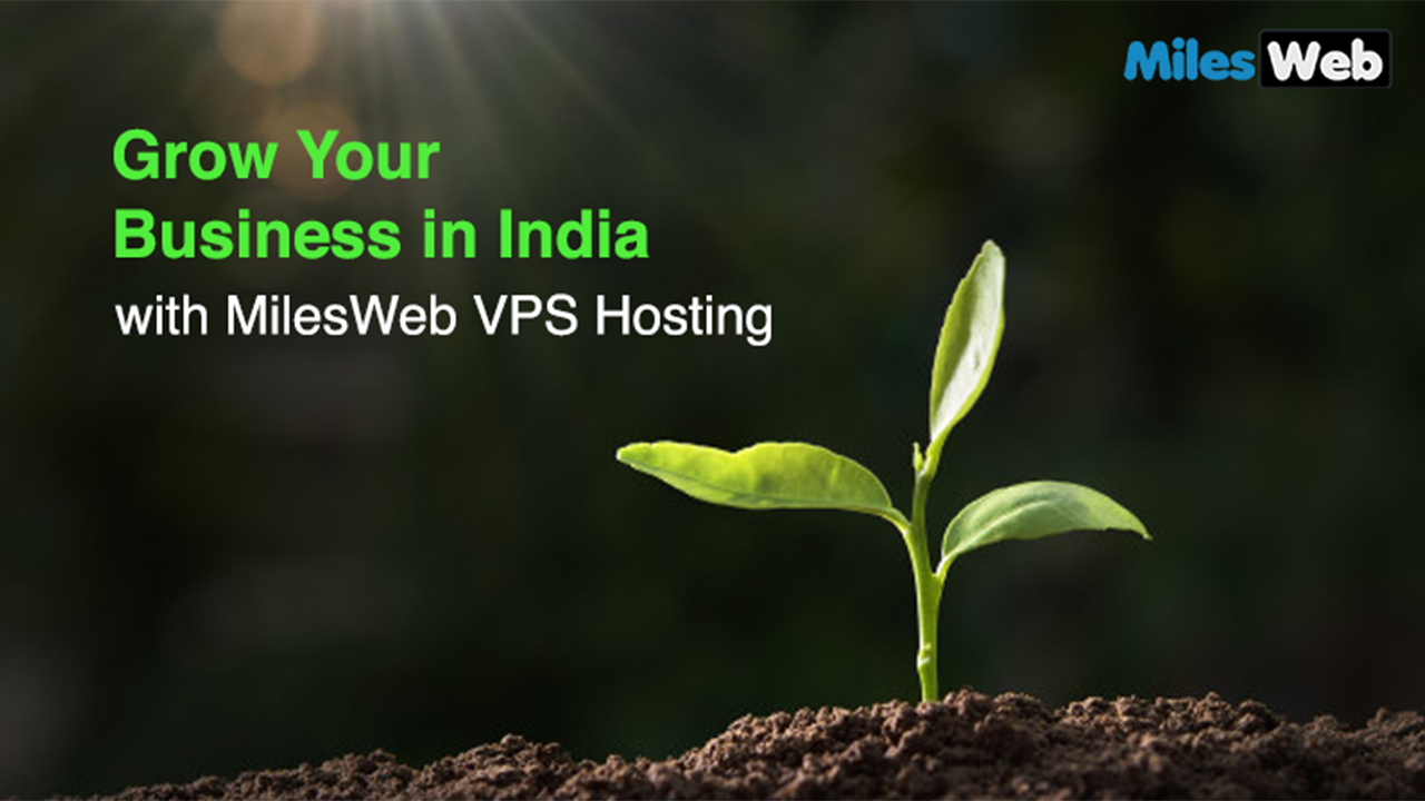 Grow Your Business in India with MilesWeb VPS Hosting 2019
