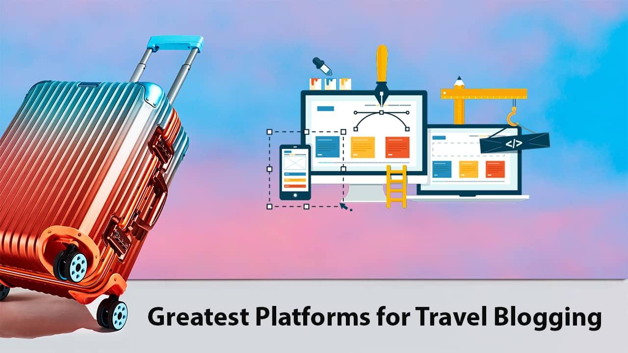 5 Greatest Platforms for Travel Blogging